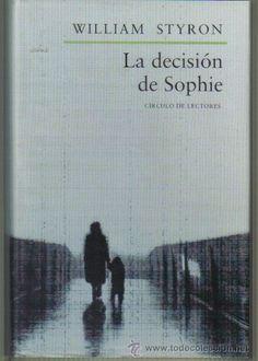 """""""La decisión de Sophie"""" de William Styron. Empezado el 11 de diciembre de 2014. Terminado el 26 de diciembre de 2014. ¡Un libro magnífico sobre el Holocausto, aunque no es sólo sobre eso...!"""