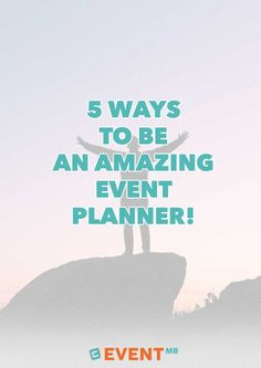 5 Ways to Be an AMAZING Event Planner!