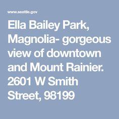 Ella Bailey Park, Magnolia- gorgeous view of downtown and Mount Rainier. 2601 W Smith Street, 98199