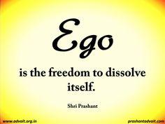 Ego Is The Freedom To Dissolve Itself. ~ Shri Prashant #ShriPrashant  #Advait #