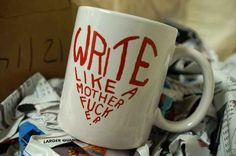 Write Like a Motherfucker Mug | 16 Fantastic Gifts For Lit Lovers Who Have Enough Books