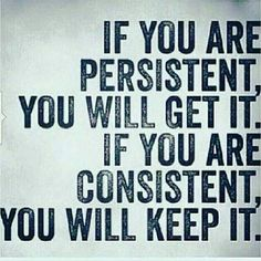 If you are persistent, you will get it. If you are consistent, you will keep it. Daily Motivation, Daily Quotes, Success Quotes, Positive Thinking, Positive Mindset, Personal Growth, Personal Development, Self Improvement, Think and Grow Rich, Napoleon Hill, Robert Kiyosaki, Tony Robbins, Zig Ziglar, John Maxwell, Jim Rohn, Los Angeles, Miami, New York, Atlanta, Washington DC, Dallas, Houston, Toronto, Charlotte, Orlando, Tampa, California, Texas, Florida, Georgia, Illinois, Chicago