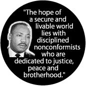 The hope of a secure and livable world lies with disciplined nonconformists -- Martin Luther King, Jr. BUTTON
