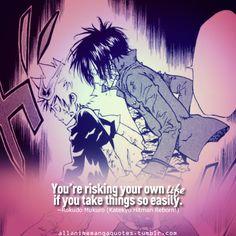 You're risking your own life if you take things so easily. ~Rokudo Mukuro (Katekyo Hitman Reborn!)