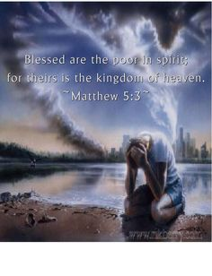 Matthew 5:3  KJV.....Blessed are the poor in spirit: for theirs is the kingdom of heaven.