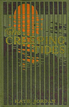 Kate Jordan,The Creeping Tides, Boston: Little Brown & Co., 1913. Cover by the Decorative Designers.