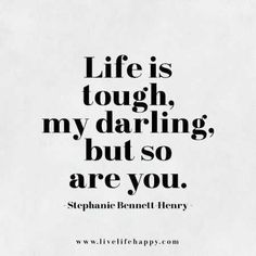 "Life Quotes From Famous Authors That Prove Everyone Has Bad Days ""Life is tough my darling, but so are you."" —​Stephanie Bennett Henry""Life is tough my darling, but so are you. Citation Force, Live Life Happy, Live Your Life, Life Quotes Love, Darling Quotes, Pretty Girl Quotes, This Girl Quotes, Famous Life Quotes, What Is Happiness Quotes"