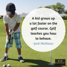 A kid grows up a lot faster on the golf course. Golf teaches you how to behave. ~ Jack Nicklaus #quote #golf #motivation