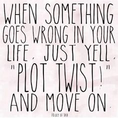"Job & Work Motivation quote When something goes wrong in your life, just yell ""Plot twist!"" and move on. The quote Description When something goes wrong Now Quotes, Life Quotes Love, Great Quotes, Humor Quotes, Quotes Inspirational, Happy Quotes, Funny Motivational Quotes, Motivating Quotes, Quote Life"