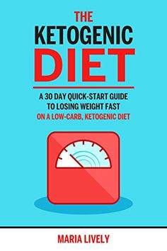 Ketogenic Diet: A 30-Day Quick-Start Guide To Losing Weight Fast (Free $17 Gift With Download)
