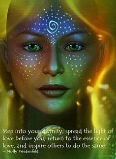 Step into your divinity, spread the light of love before you; return to the essence of love, and inspire others to do the same. -Molly Friedenfield