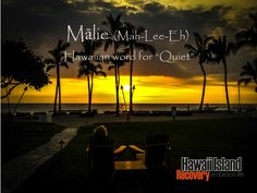 "Malie: Hawaiian word for ""Quiet"" | www.hawaiianrecovery.com Hawaiian Quotes, Words, Tattoos, Movie Posters, Life, Tatuajes, Film Poster, Popcorn Posters, Tattoo"