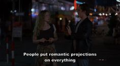 """""""People put romantic projections on everything."""" - Before Sunrise (1995)"""