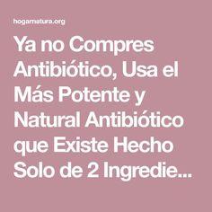 Ya no Compres Antibiótico, Usa el Más Potente y Natural Antibiótico que Existe Hecho Solo de 2 Ingredientes