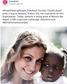 #PeopleHelpingPeople. SowaSeed Founder Claudia Apaid gives a hug to Santana, 8 years old, the inspiration for this organization. Today, Santana is doing great at Maison des Anges, a SAS supported orphanage. #RaiseForLove #WorldHumanitarianDay