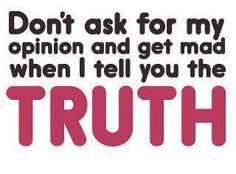 be able to take criticism and grow do not get angry by someone's honesty