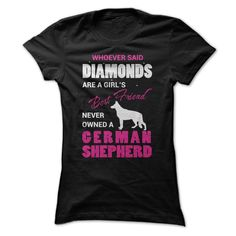 Whoever Said Diamonds Are ® A Girls Best Friend Never Owned A German ᗑ ShepherdAre you best friends with a German Shepherd? Show your love for the breed with this unique shirt thats sure to grab the attention of friends and other GSD owners.german shepherd german shepherd dog gsd alsation dog dogs
