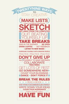 29 ways to stay creative. Not exactly a tutorial, but it's good advice to get the creative juices flowing!-- Needed this! The Words, Cool Words, Guter Rat, Web Design, Graphic Design, Yanko Design, Graphic Art, Print Design, Statements