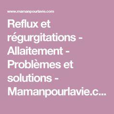 Reflux et régurgitations - Allaitement - Problèmes et solutions - Mamanpourlavie.com