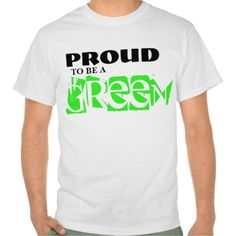 PROUD TO BE A GREEN TSHIRT