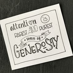 Attention is rarest and purest form of generosity
