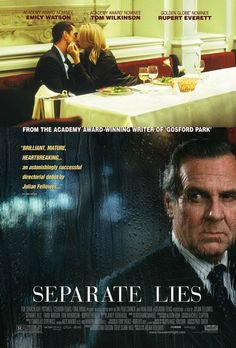 Julian Fellowes 'Separate Lies', 2005 - Tom Wilkinson stars in this intelligent, sophisticated & stunning film. Wilkinson plays a successful London solicitor happily married to Anne ( Emily Watson), until they meet Bill, played to blasé perfection by Rupert Everett. What ensues is an emotional roller coaster pitch perfectly directed by Julian Fellowes - But it's Wilkinson's performance of a lifetime, that will break your heart. A Screen Gem!