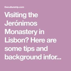 Visiting the Jerónimos Monastery in Lisbon? Here are some tips and background information to make your trip more memorable.