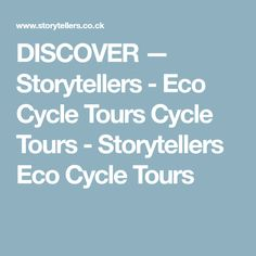 DISCOVER — Storytellers - Eco Cycle Tours Cycle Tours - Storytellers Eco Cycle Tours