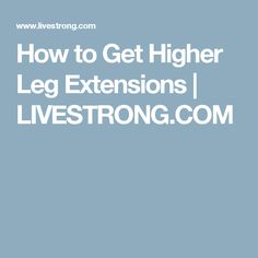 How to Get Higher Leg Extensions | LIVESTRONG.COM