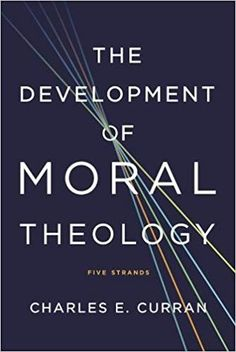 """Read """"The Development of Moral Theology Five Strands"""" by Charles E. Curran available from Rakuten Kobo. Charles Curran in his newest book The Development of Moral Theology: Five Strands, brings a unique historical and critic. Thomas Aquinas, Spiritual Path, Political Science, Morals, Strands, New Books, Catholic, Spirituality, Traditional"""