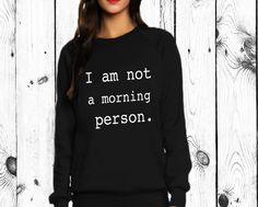 I am not a morning person sweat shirt | Queen Apparel #sweatshirts #fashionista #fashionblogger #blogger #style #trends