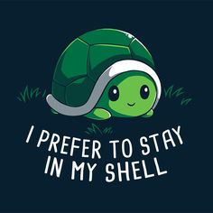 Stay In My Shell T-Shirt TeeTurtle