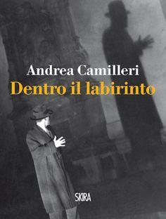 """Andrea Camilleri, """"Dentro il labirinto"""", 2012. Il nuovo noir di Camilleri. Un'avvincente indagine politica sulla misteriosa morte di un grande critico."""