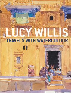 Travels with Watercolour by Lucy Willis