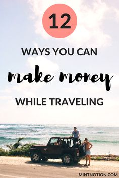 Make money while traveling. Earn an income on the road while on vacation.