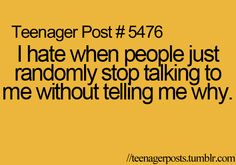 This is what I say all the time! I don't understand it! At least tell me why you don't wanna talk to me anymore.