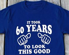 60th Birthday Shirt It Took 60 Years To Look This Good Funny Birthday T-shirt 60 years old Birthday Gift Turning 60 Shirt 60th Birthday Gift