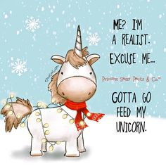 A realist. gotta go feed my unicorn. ~ Princess Sassy Pants & Co. Sassy Quotes, Cute Quotes, Funny Quotes, Qoutes, Quirky Quotes, Quotable Quotes, Book Quotes, Unicorn Quotes, Unicorns And Mermaids