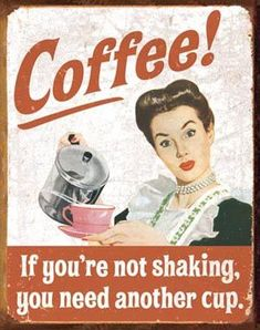 Coffee! If you're not shaking, you need another cup. Tin Sign - $9.95