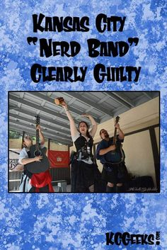Read about Kansas City's only nerd band, Clearly Guilty, on KCGeeks.com!