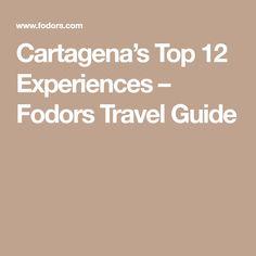 Cartagena's Top 12 Experiences – Fodors Travel Guide #yogaretreat