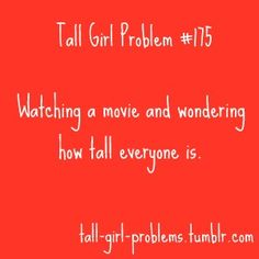 Tall Girl Problems- I ALWAYS check IMDB and wikipedia to find out how tall actors are.