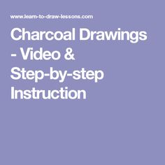 Charcoal Drawings - Video & Step-by-step Instruction