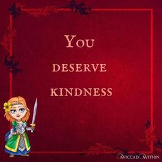 it doesn't matter what you look like weigh earn or anything else. You are deserving of kindness and support. Don't ever let anyone else treat you as if you are not. You are amazing and worthy of love and respect.  And I will have words with anyone who does not treat you right.