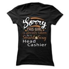 Sorry This Girl Is Already Taken By A Smart And Sexy Head Cashier T Shirts, Hoodies. Check price ==► https://www.sunfrog.com/No-Category/Sorry-This-Girl-Is-Already-Taken-By-A-Smart-And-Sexy-Head-Cashier-Ladies.html?41382
