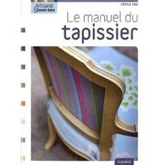 Le Manuel Du Tapissier de Cécile Cau
