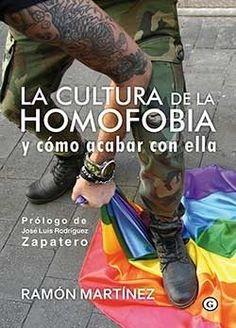 La cultura de la homofobia y cómo acabar con ella / Ramón Martinez. Egales, 2016.