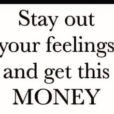 F feelings get money Wise Quotes, Funny Quotes, Inspirational Quotes, Funny Memes, Wise Sayings, Motivational, Feeling Blah, Fb Quote, Think Happy Thoughts