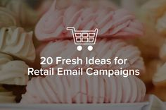 20 Fresh Ideas for Retail Email Newsletters