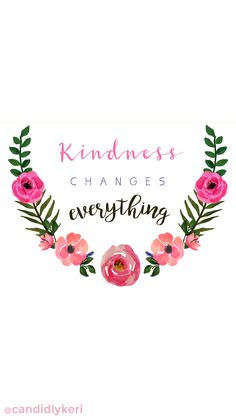 """Kindness changes everything"" quote flower crown inspirational motivational wallpaper you can download for free on the blog! For any device; mobile, desktop, iphone, android!"